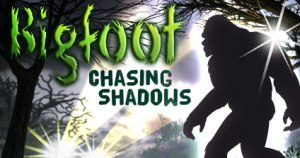 bigfoot-chasing-shadows