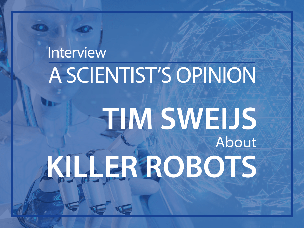 A scientist's opinion : interview with Tim Sweijs about Killer robots