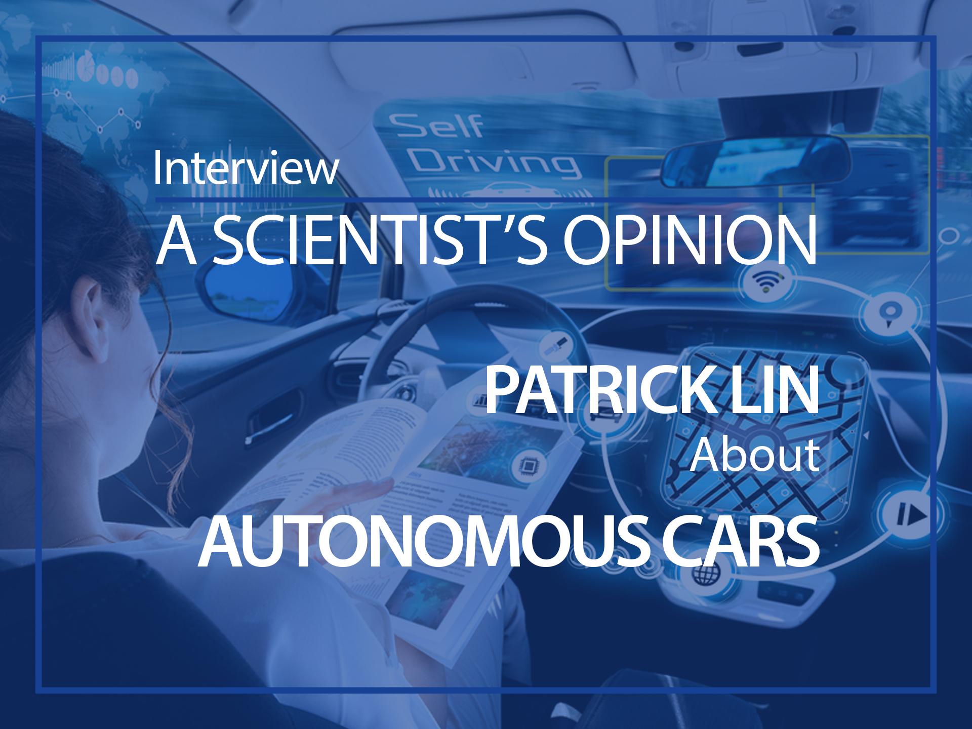 A scientist's opinion : Interview with Patrick Lin about autonomous cars
