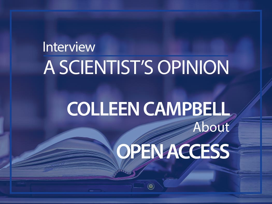 A scientist's opinion Interview with Colleen Campbell about Open access