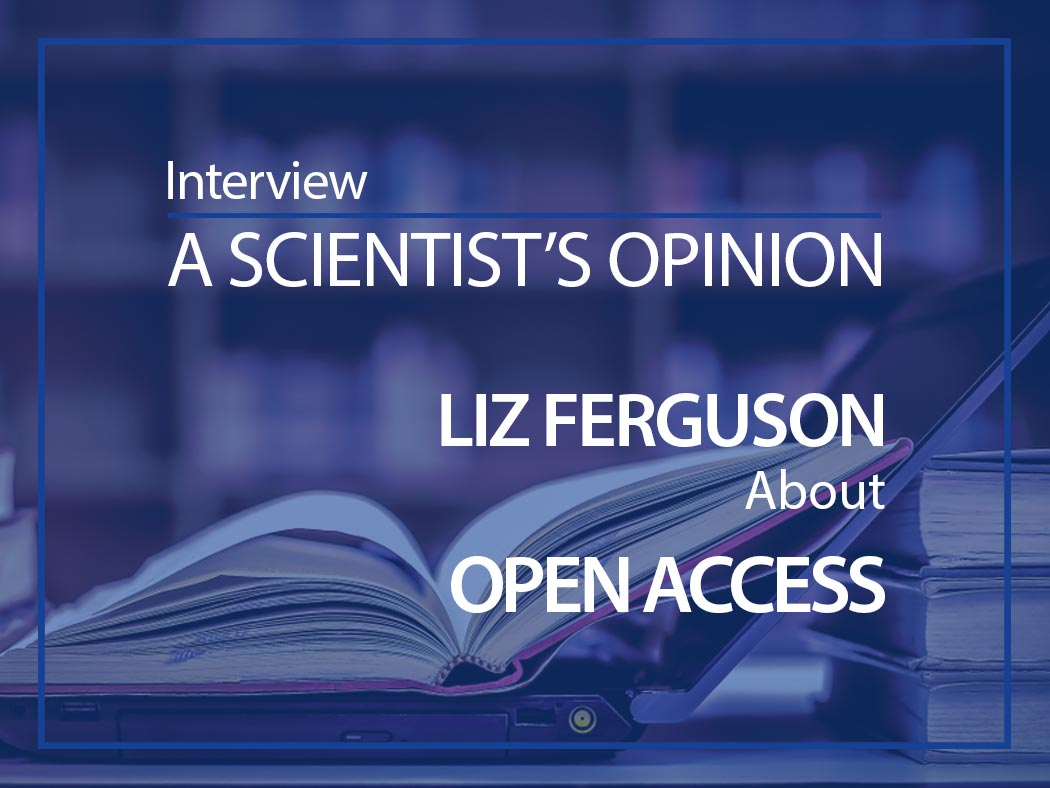 A scientist's opinion Interview with Liz Ferguson about Open access