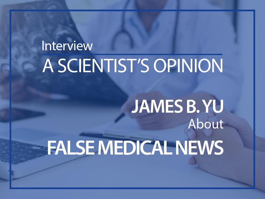 Interview with Dr. James B. Yu about false medical news