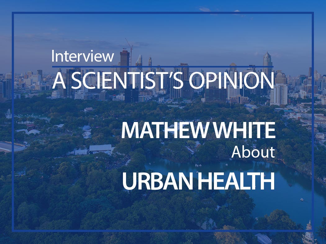A scientist's opinion: Interview with Dr Mathew White about the role of aquatic environments on the health of urban populations