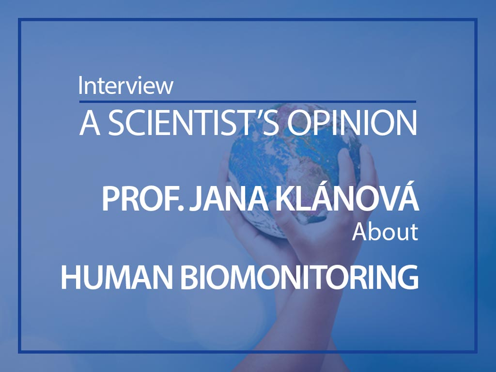 Scientist's opinion : prof. Jana Klánová about Human Biomonitoring