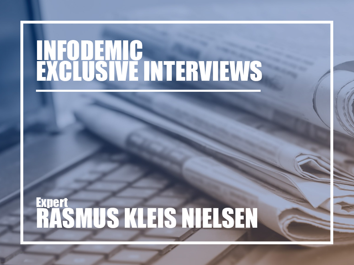 Infodemic exclusive interviews Expert Rasmus Kleis Nielsen