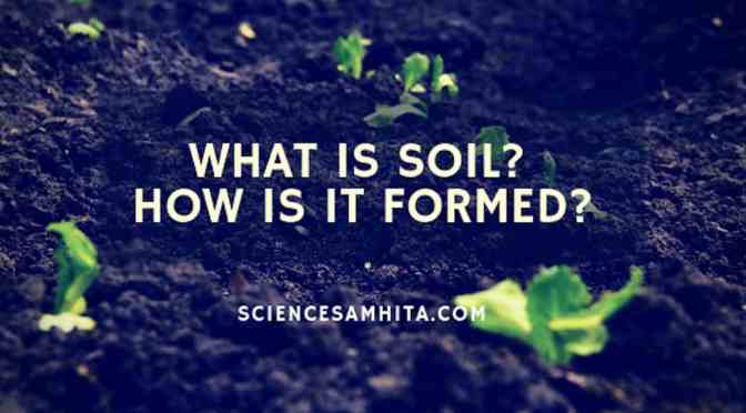 What is Soil? How is it formed?