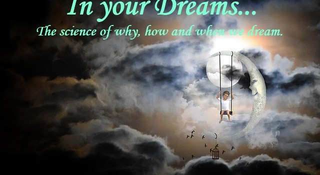 In your Dreams – the science of why, how and when we dream