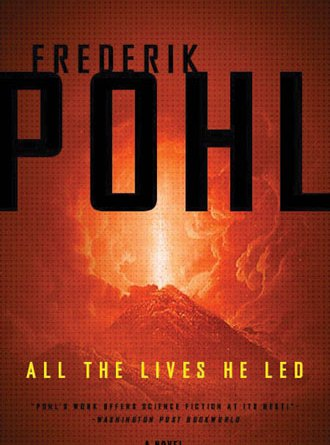 Frederik Pohl ALL THE LIVES HE LED