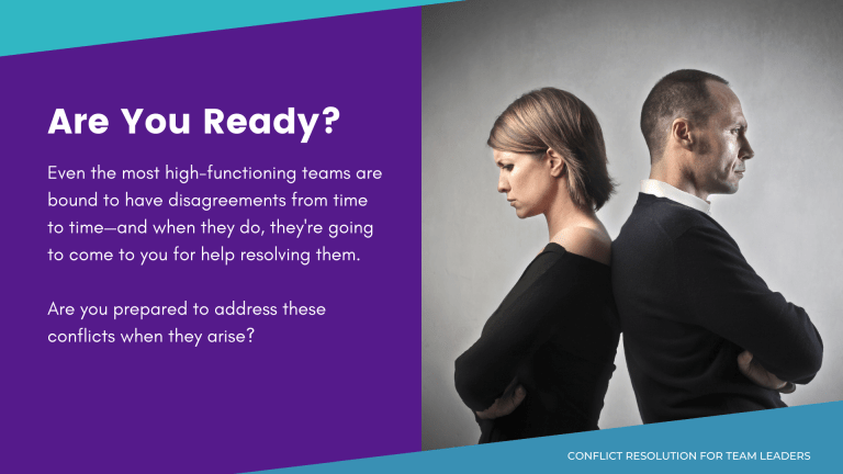 Slide example that reads: What You'll Learn. Even the most high-functioning teams are bound to have disagreements from time to time—and when they do, they're going to come to you for help resolving them. Are you prepared to address these conflicts when they arise?