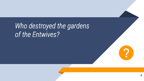 """Slide screenshot with the question, """"Who destroyed the gardens of the Entwives?"""""""