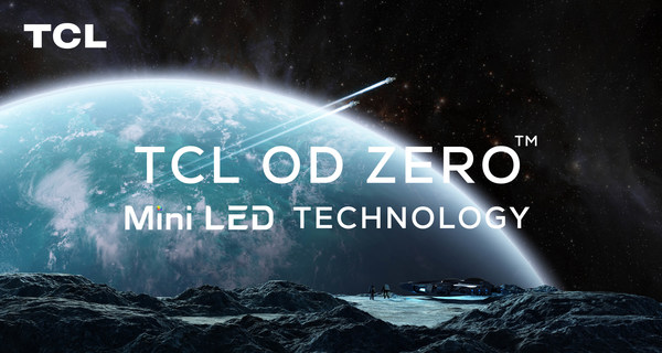TCL to Launch Next-Gen OD ZeroTM Mini LED Technology at CES 2021-Once Again Pioneering in Display Industry.
