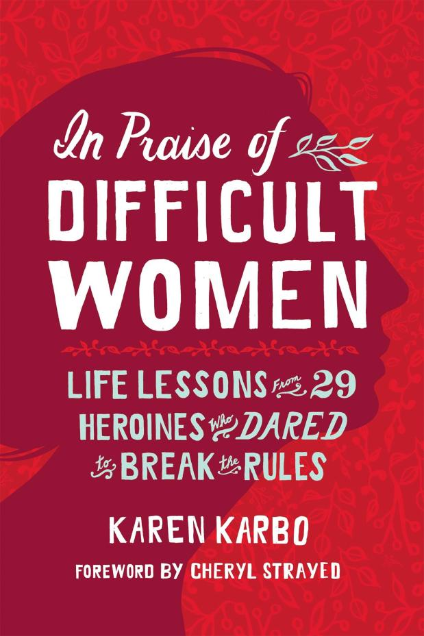 "Karen Karbo's new book, ""In Praise of Difficult Women,"" brings her to Southern California for three events this month."