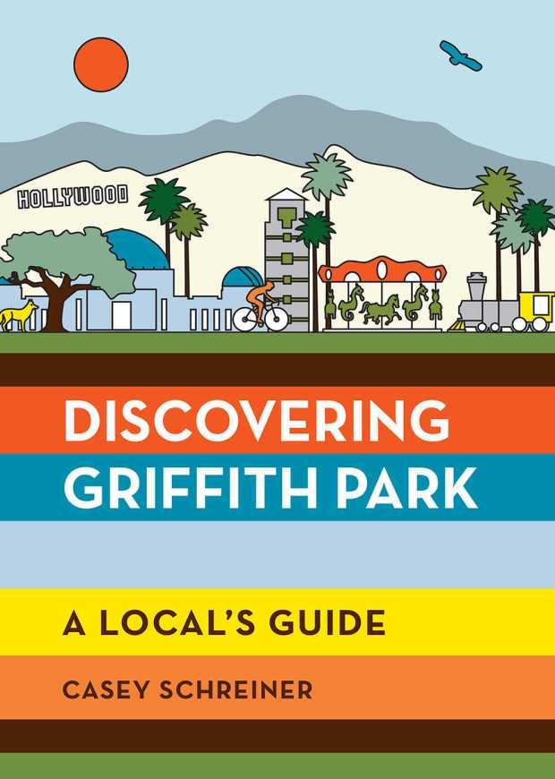 'Discovering Griffith Park' sheds light on trails, curses and history of LA's largest park