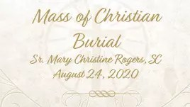 Mass of Christian Burial for Sister Mary Christine Rogers, SC