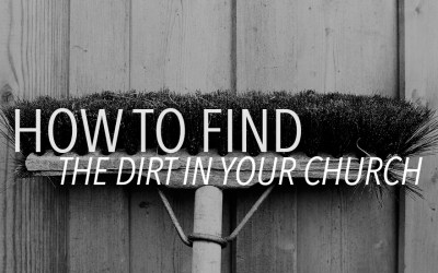 How to Find the Dirt In Your Church