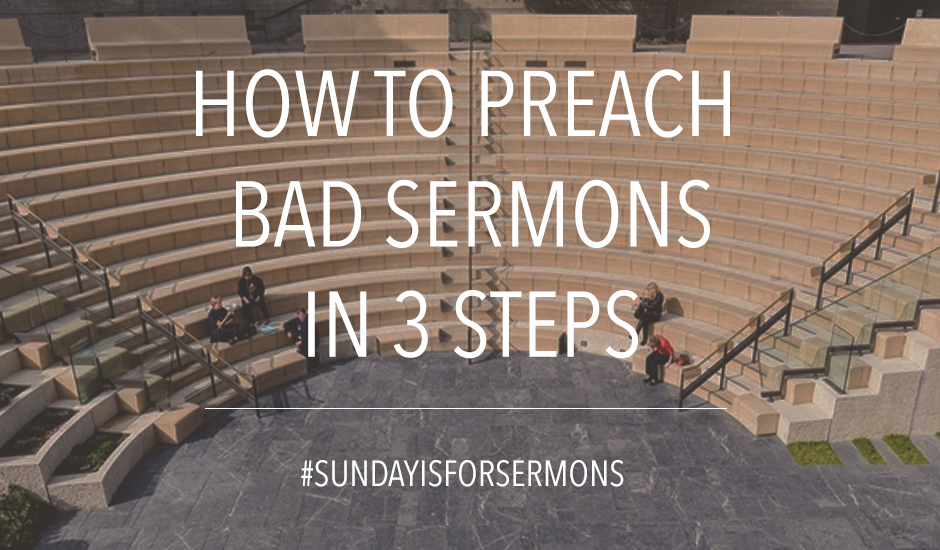 How to Preach Bad Sermons in 3 Steps