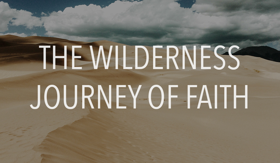 The Wilderness Journey of Faith