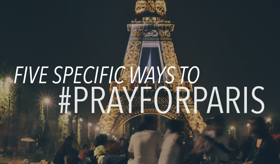 5 Specific Ways to Pray for Paris