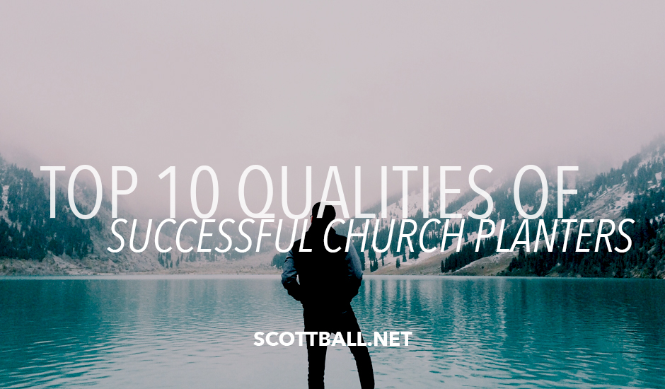 Top 10 Qualities of Successful Church Planters