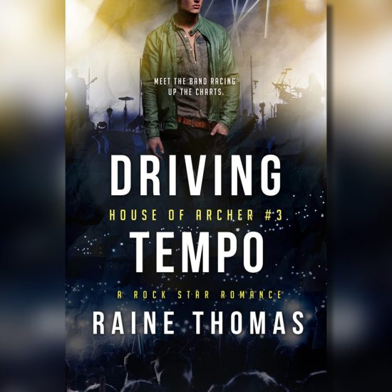 Driving Tempo, third novel in the bestselling House of Archer rock star romance series