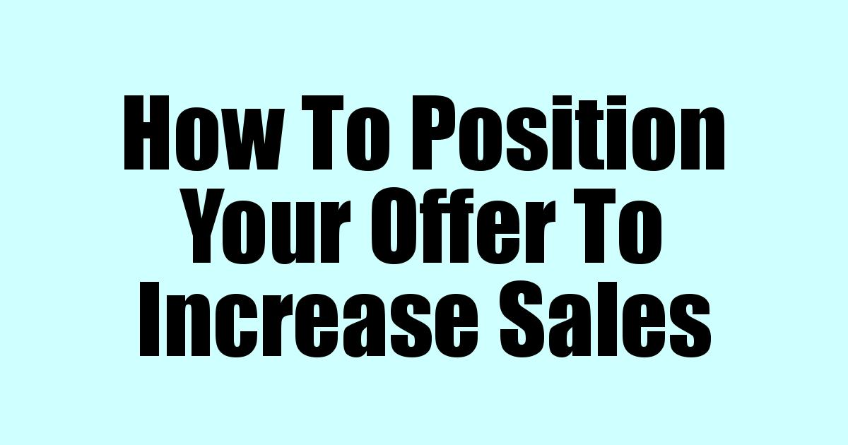 How To Position Your Offer To Increase Sales