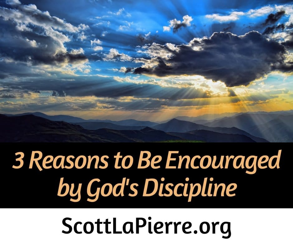 3 Reasons to Be Encouraged by God's Discipline
