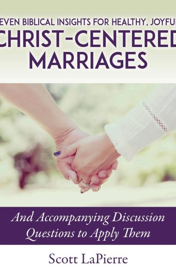 Seven Biblical Insights for Healthy, Joyful, Christ Centered Marriages