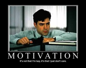 "Picture from the movie ""Office Space"" with a quote that says ""Motivation - it's not that I'm lazy, it's that I just don't care."""