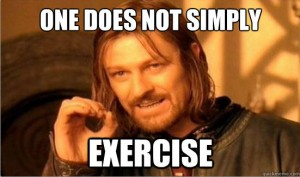 One does not simply exercise