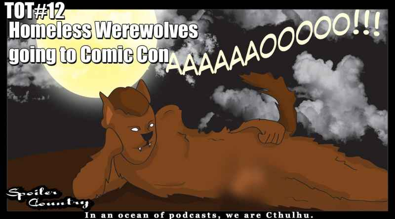 TOT#12 – Homeless Werewolves going to Comic-Con