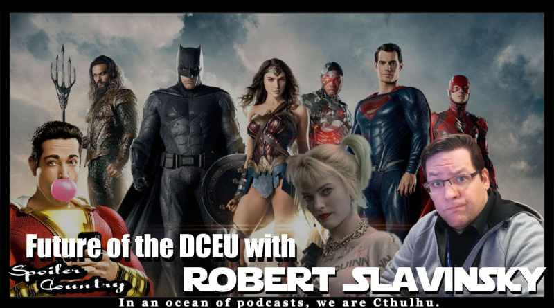 Future of the DCEU with Robert Slavinsky