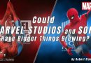 Could MARVEL STUDIOS and SONY Have Bigger Things Brewing?