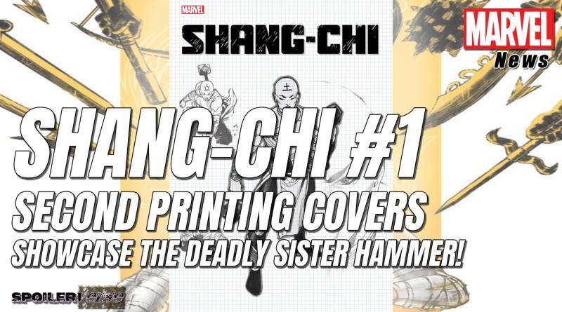 SHANG-CHI #1 SECOND PRINTING COVERS SHOWCASE THE DEADLY SISTER HAMMER!