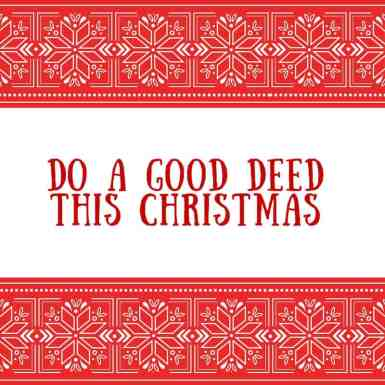 Do a good deedthis christmas
