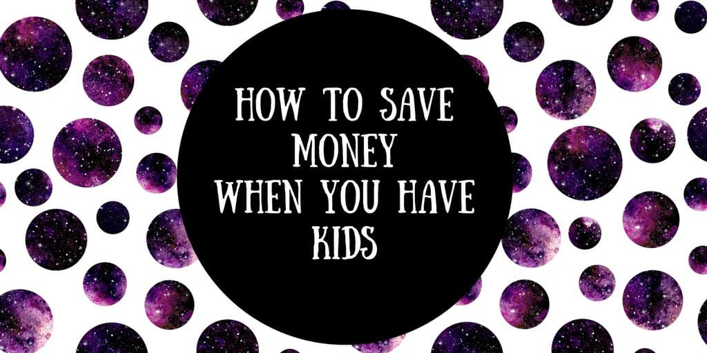 how to save money when you have kids
