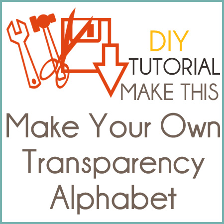 Tutorial - Make Your Own Transparency Alphabet