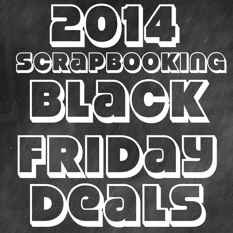 2014 Scrapbooking Black Friday Deals