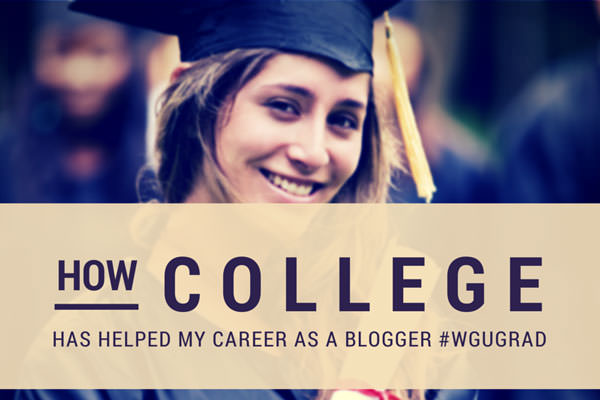 How college has helped my career as a blogger #WGUGrad #Spon