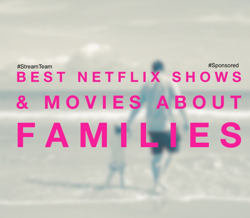 Best Netflix shows and movies about families. #StreamTeam #Spon