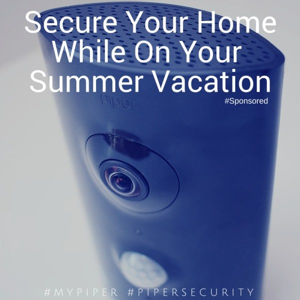 Secure your home during summer vacation #MyPiper #PiperSecurity #AD