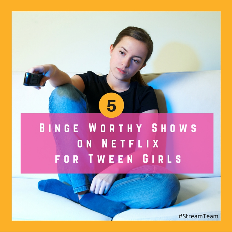 5 binge worthy shows for tween girls on Netflix. My daughter's 5 picks for tween girls (from a tween girl.) #streamteam #sponsored