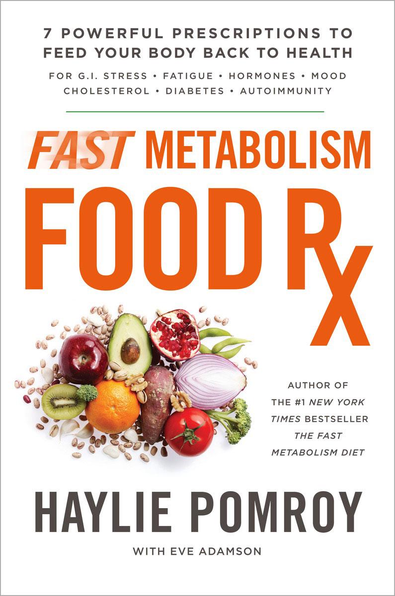 Fast Metabolism Food Rx by Haylie Pomroy