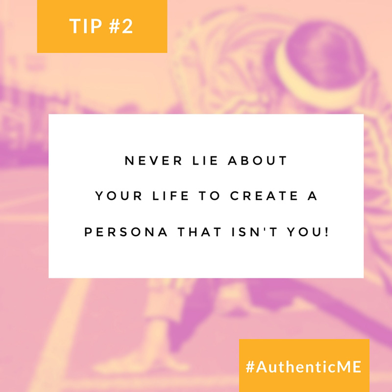 How to be authentic online; Tip #2: Never lie about your life to create a persona that isn't you. #AthenticME