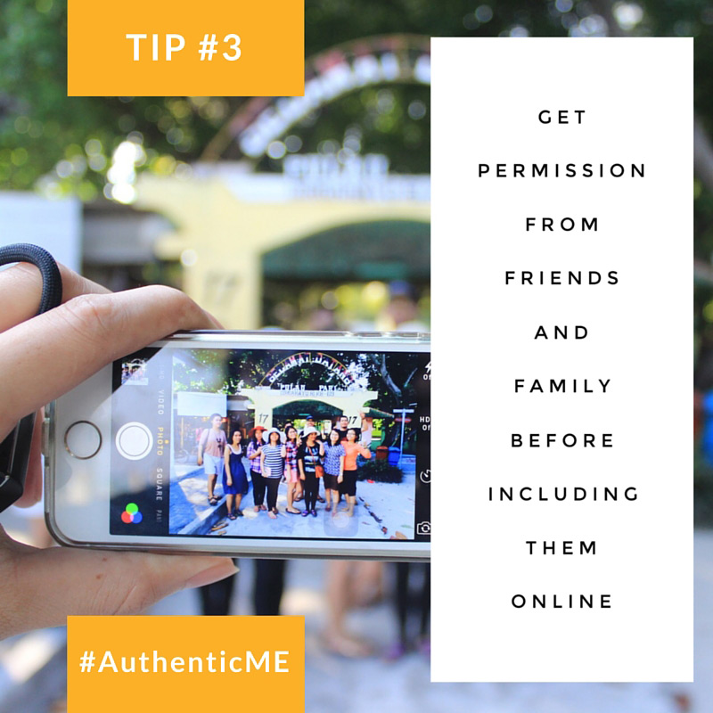 How to be authentic online; Tip #3: Get permission from friends and family before including them online. #AthenticME