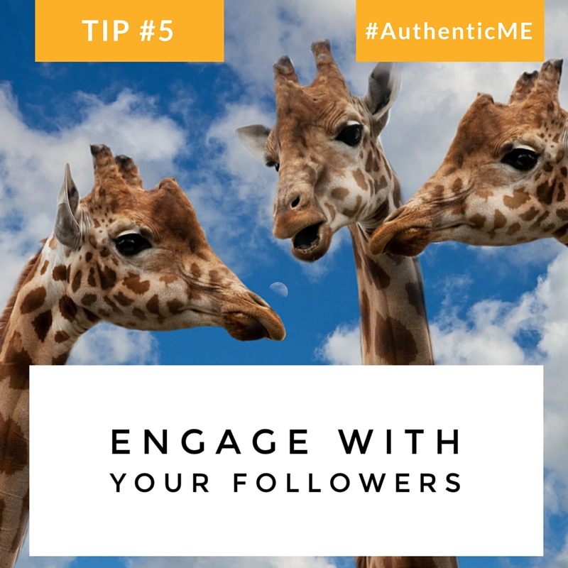 How to be authentic online; Tip #5: Engage with your followers. #AthenticME