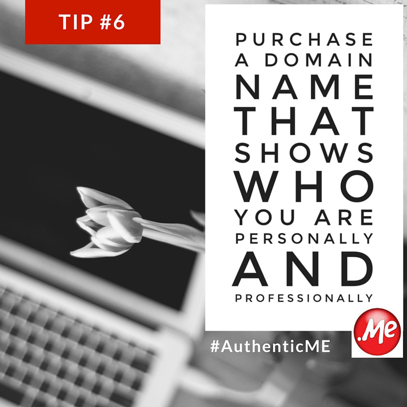 How to be authentic online; Tip #6: Purchase a domain name that shows who you are personally and professionally. Domain.ME #AthenticME