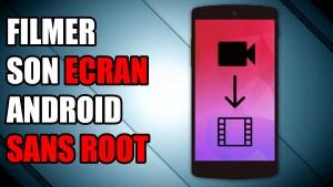 filmer son écran enregistrer écran sans root capturer écran full hd
