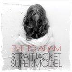 Eve to Adam - StraitJacket Supermodel