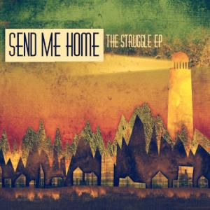 Send Me Home - The Struggle EP