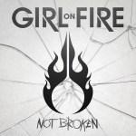 Girl on Fire - Not Broken